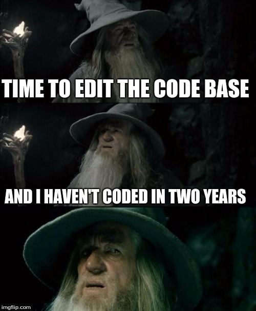 Time to edit the code base, and I haven't coded in two years.