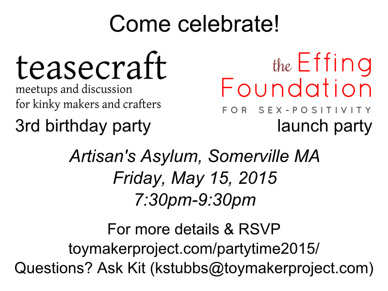 teasecraft and Effing Foundation party, May 15, 2015, at Artisan's Asylum at 7:30pm